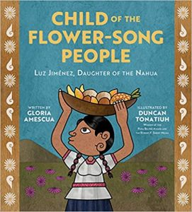 Cover of 'Child of the Flower-Song People' features illsutrates of a woman with two hair-braids, white shirt, and dark blue skirt carrying a bowl of fruit above her head against a backdrop of purple flowers, brown mountains, and blue sky.