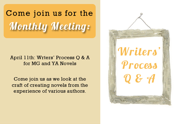 April Monthly Meeting: Writers' Process Q & A for MG and YA novels.